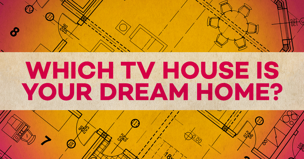 Quiz Which Tv House Is Your Dream Home - design your dream home quiz