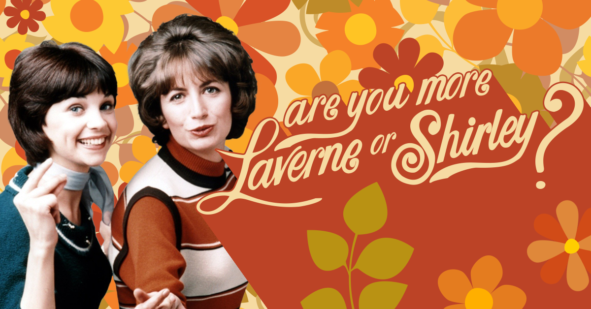 Quiz: Are you more Laverne or Shirley?
