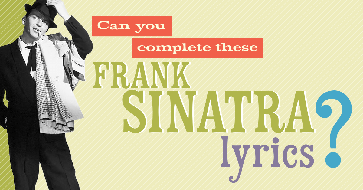 Can you complete these Frank Sinatra lyrics?